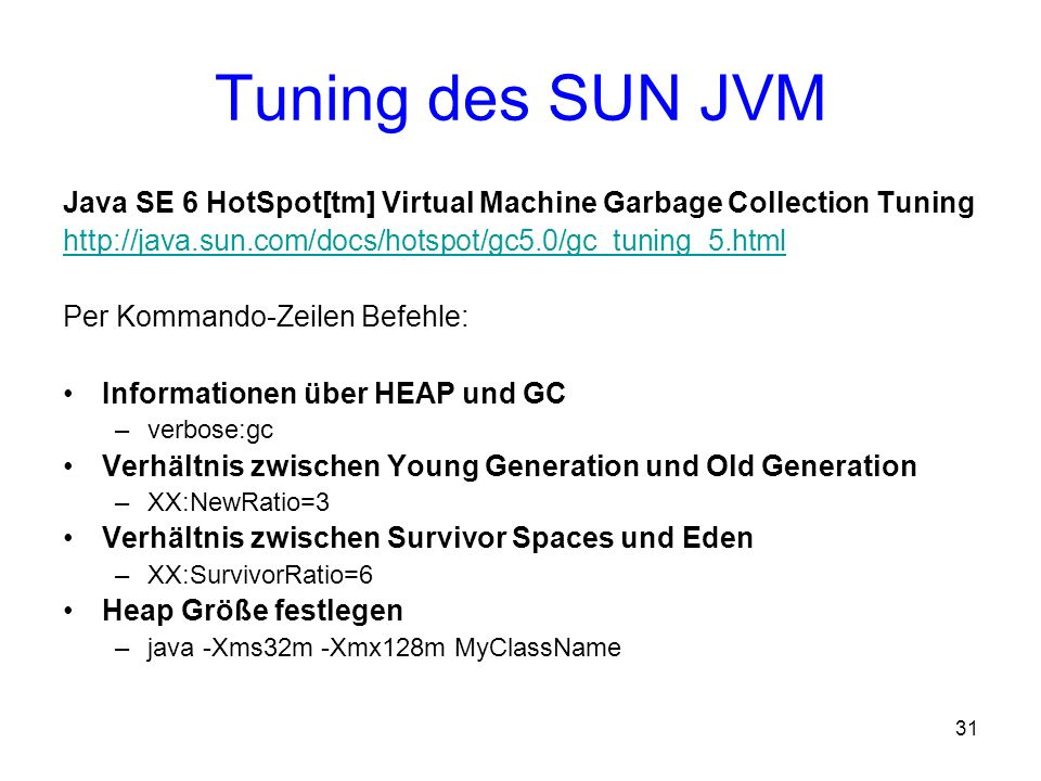 Tuning des SUN JVM Java SE 6 HotSpot[tm] Virtual Machine Garbage Collection Tuning. http://java.sun.com/docs/hotspot/gc5.0/gc_tuning_5.html.